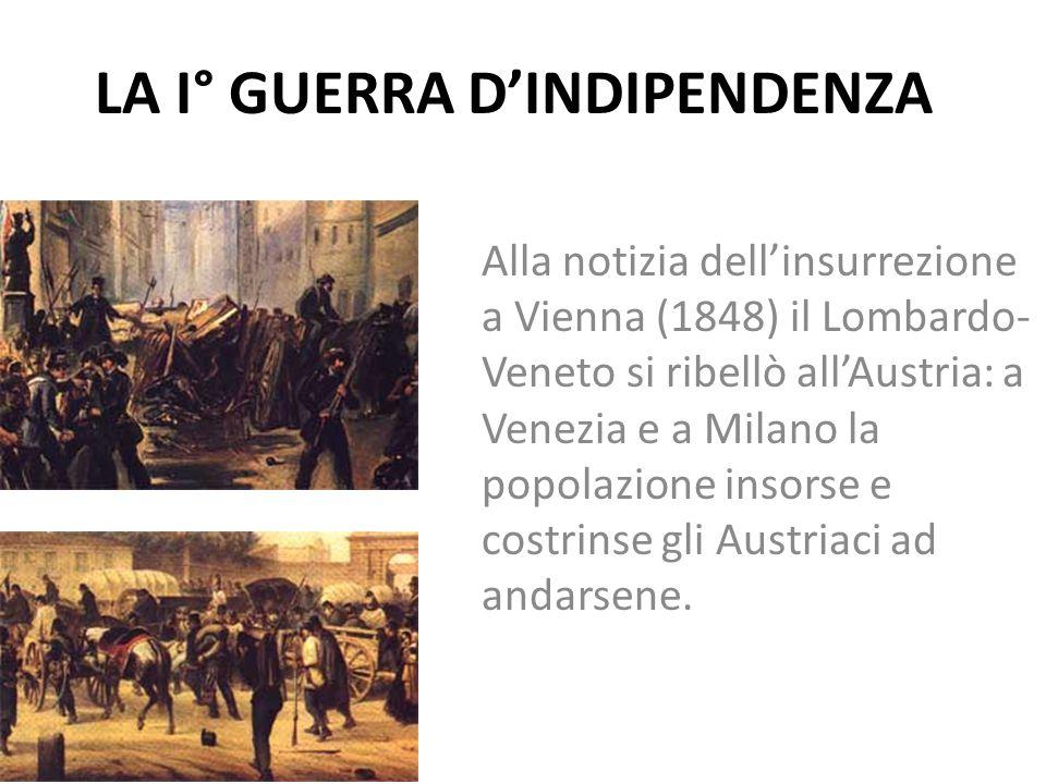 LA I° GUERRA D'INDIPENDENZA Alla notizia dell'insurrezione a Vienna (1848) il Lombardo- Veneto si ribellò all'Austria: a Venezia e a Milano la popolaz