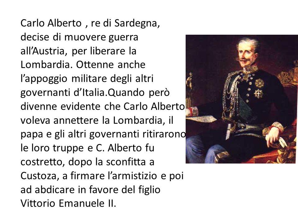 Carlo Alberto, re di Sardegna, decise di muovere guerra all'Austria, per liberare la Lombardia. Ottenne anche l'appoggio militare degli altri governan
