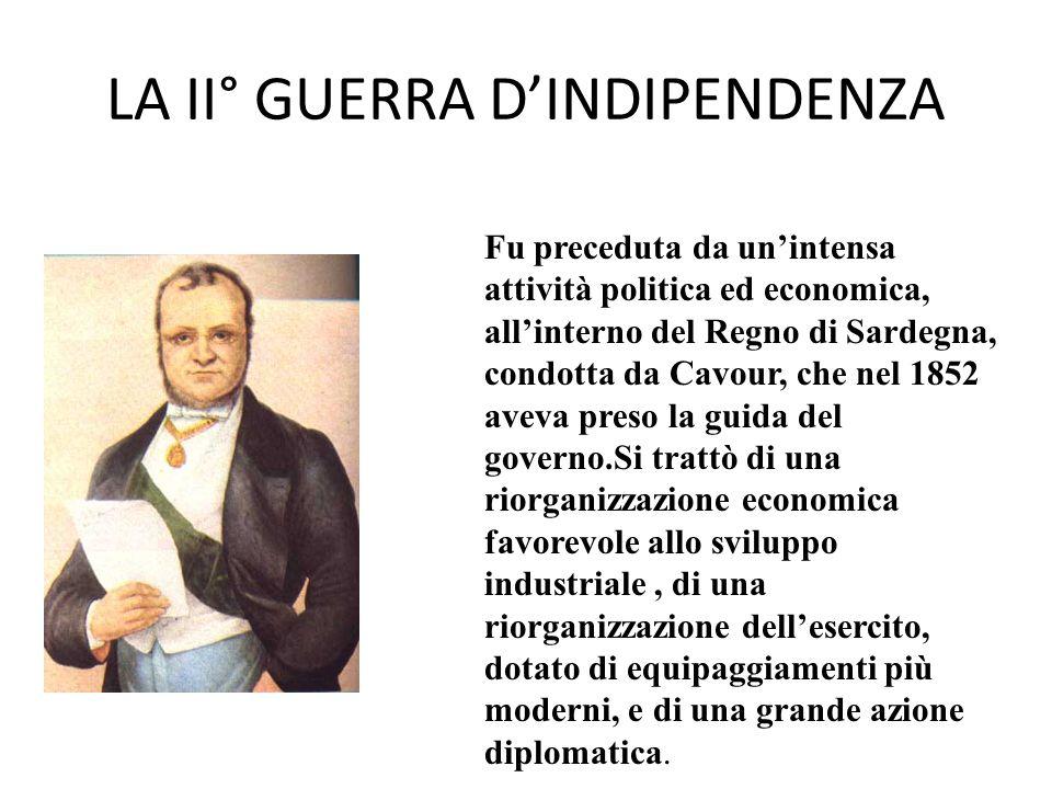 LA II° GUERRA D'INDIPENDENZA Fu preceduta da un'intensa attività politica ed economica, all'interno del Regno di Sardegna, condotta da Cavour, che nel