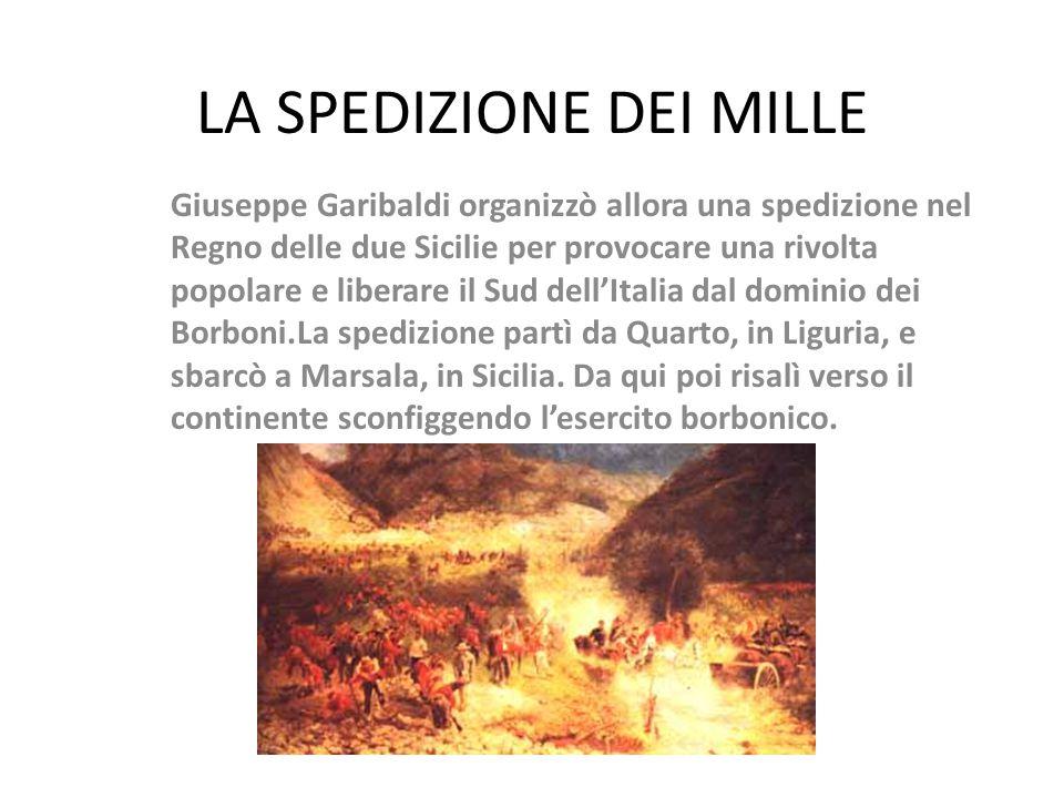 LA SPEDIZIONE DEI MILLE Giuseppe Garibaldi organizzò allora una spedizione nel Regno delle due Sicilie per provocare una rivolta popolare e liberare i