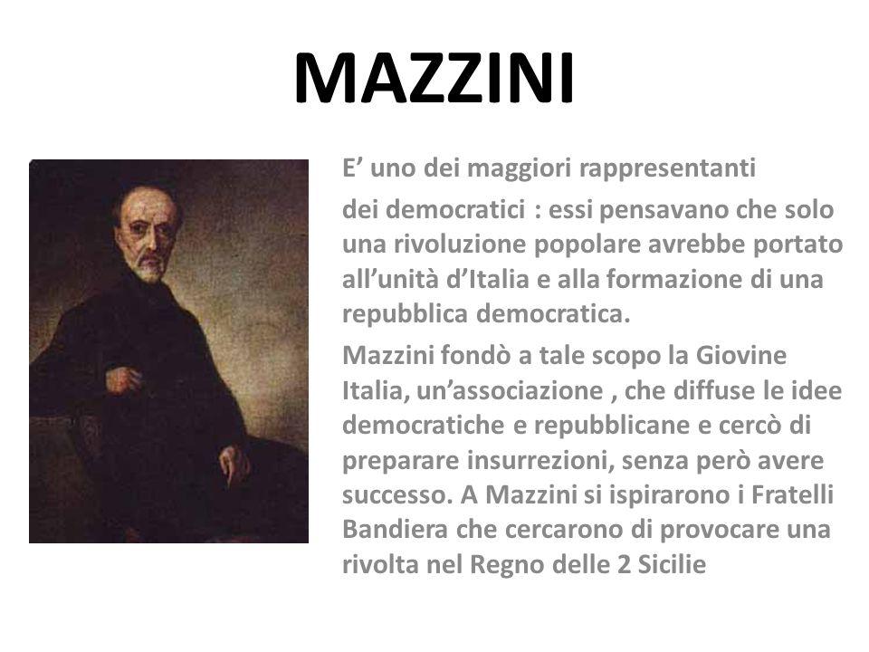 MAZZINI E' uno dei maggiori rappresentanti dei democratici : essi pensavano che solo una rivoluzione popolare avrebbe portato all'unità d'Italia e all