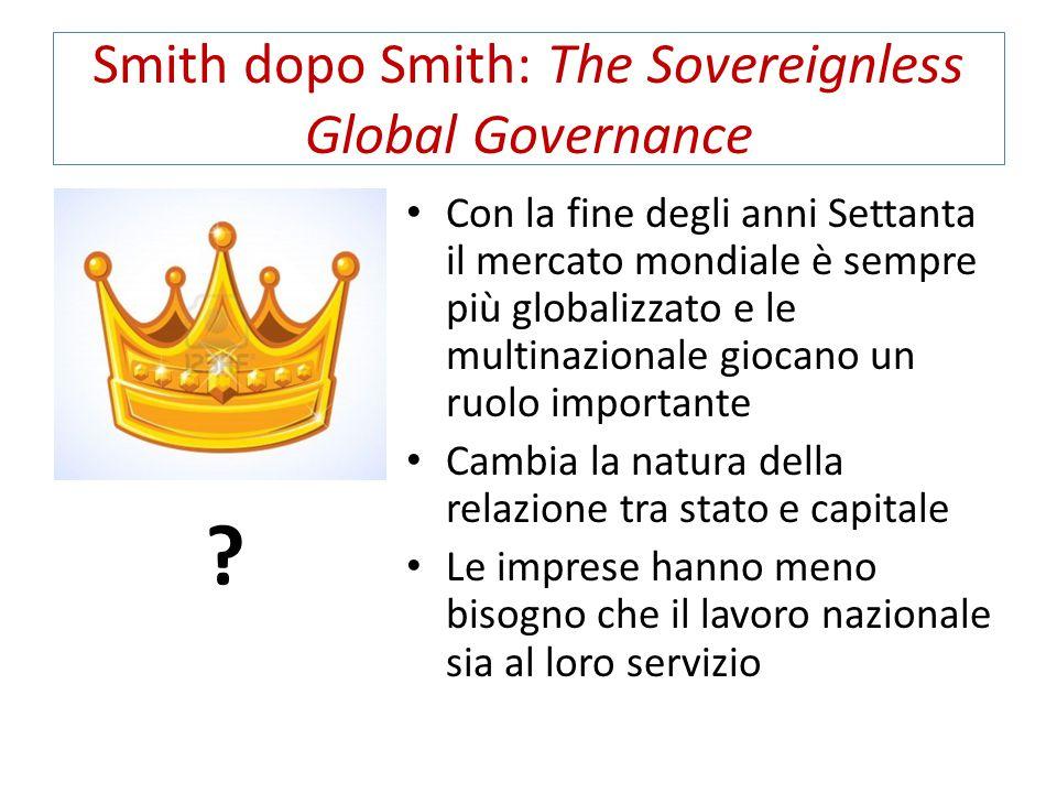 Smith dopo Smith: The Sovereignless Global Governance Con la fine degli anni Settanta il mercato mondiale è sempre più globalizzato e le multinazional