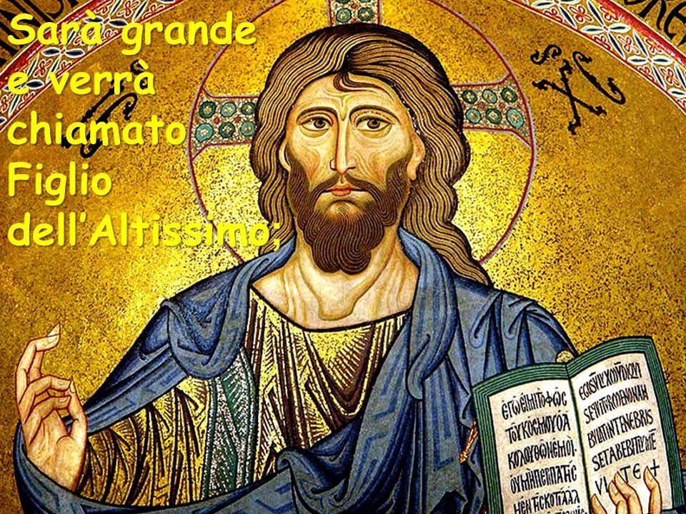 Sarà grande e verrà chiamato Figlio dell'Altissimo ;