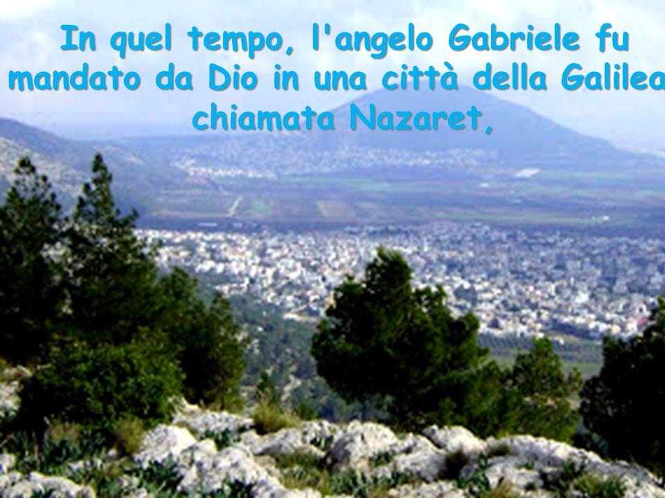 In quel tempo, l'angelo Gabriele fu mandato da Dio in una città della Galilea, chiamata Nazaret,