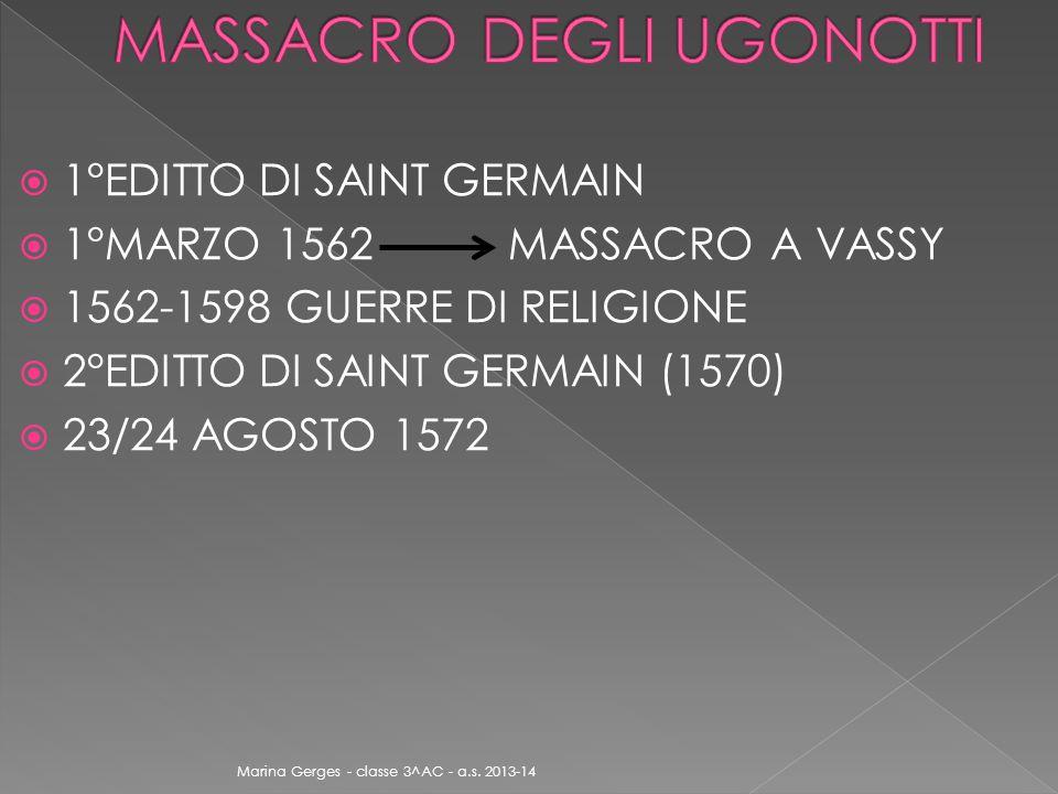  1°EDITTO DI SAINT GERMAIN  1°MARZO 1562 MASSACRO A VASSY  1562-1598 GUERRE DI RELIGIONE  2°EDITTO DI SAINT GERMAIN (1570)  23/24 AGOSTO 1572 Marina Gerges - classe 3^AC - a.s.