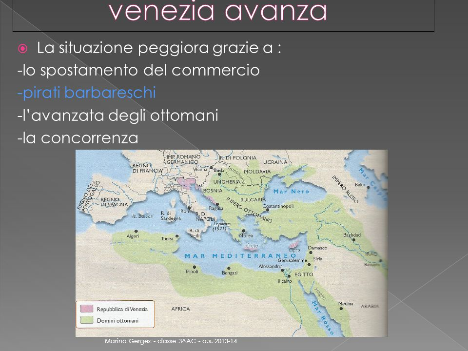  La situazione peggiora grazie a : -lo spostamento del commercio -pirati barbareschi -l'avanzata degli ottomani -la concorrenza Marina Gerges - classe 3^AC - a.s.