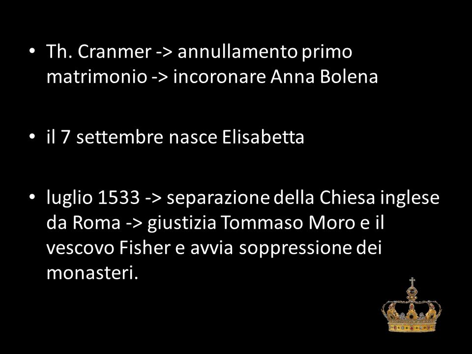 Th. Cranmer -> annullamento primo matrimonio -> incoronare Anna Bolena il 7 settembre nasce Elisabetta luglio 1533 -> separazione della Chiesa inglese