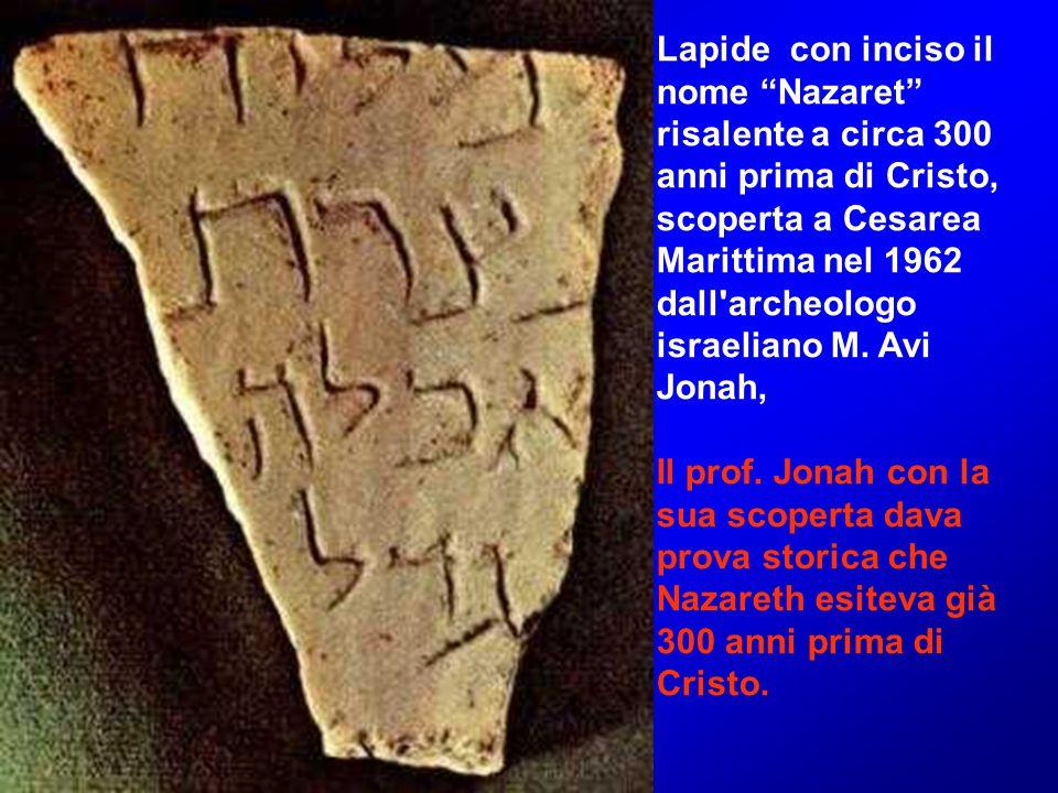 Lapide con inciso il nome Nazaret risalente a circa 300 anni prima di Cristo, scoperta a Cesarea Marittima nel 1962 dall archeologo israeliano M.
