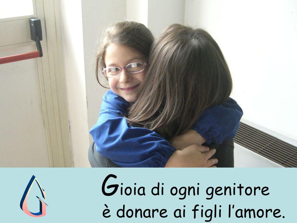 G ioia di ogni genitore è donare ai figli l'amore.