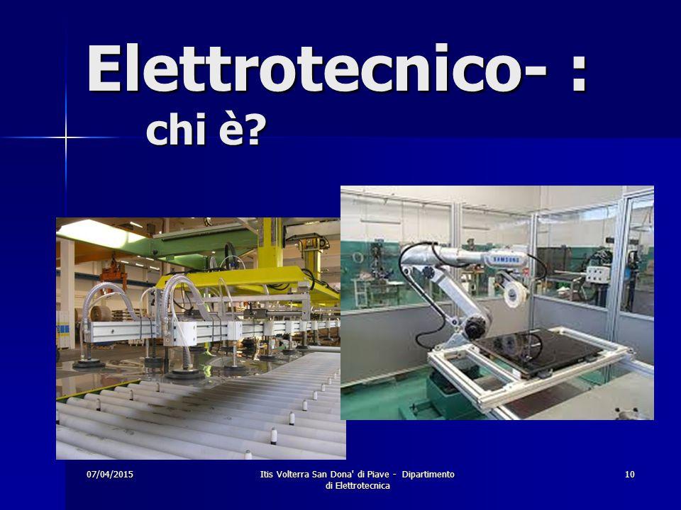 07/04/2015 Itis Volterra San Dona di Piave - Dipartimento di Elettrotecnica 10 Elettrotecnico- : chi è?