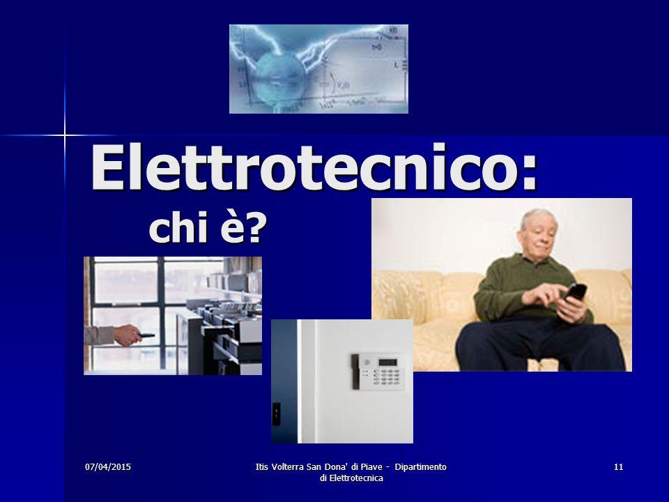 07/04/2015Itis Volterra San Dona di Piave - Dipartimento di Elettrotecnica 11 Elettrotecnico: chi è?