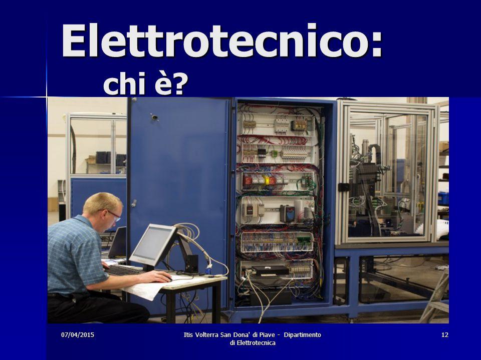 07/04/2015Itis Volterra San Dona di Piave - Dipartimento di Elettrotecnica 12 Elettrotecnico: chi è?