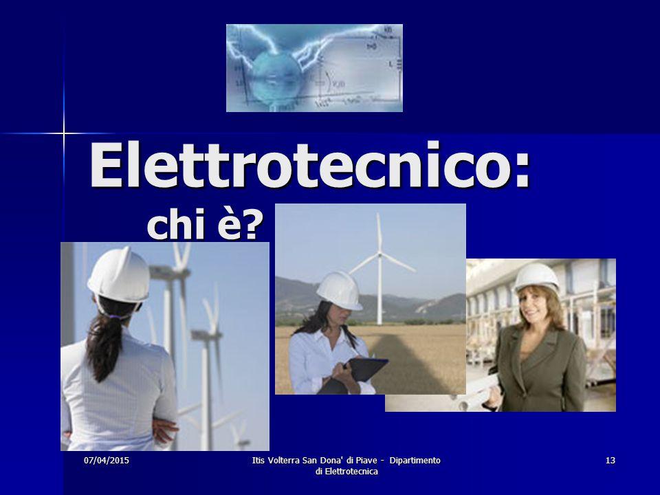 07/04/2015Itis Volterra San Dona di Piave - Dipartimento di Elettrotecnica 13 Elettrotecnico: chi è?