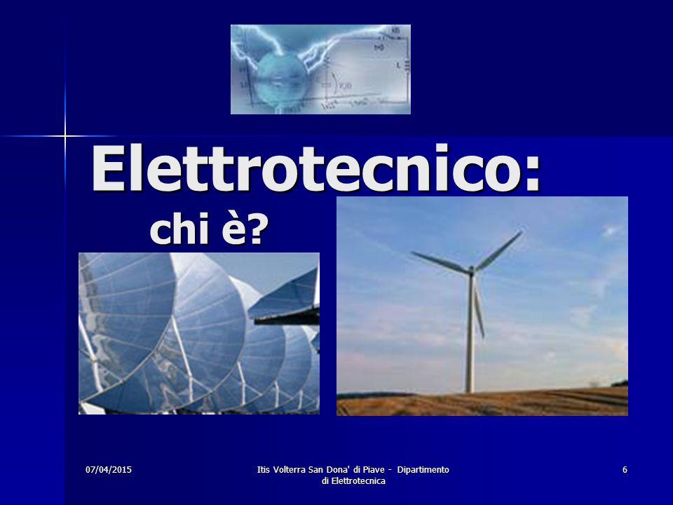 07/04/2015Itis Volterra San Dona di Piave - Dipartimento di Elettrotecnica 6 Elettrotecnico: chi è?