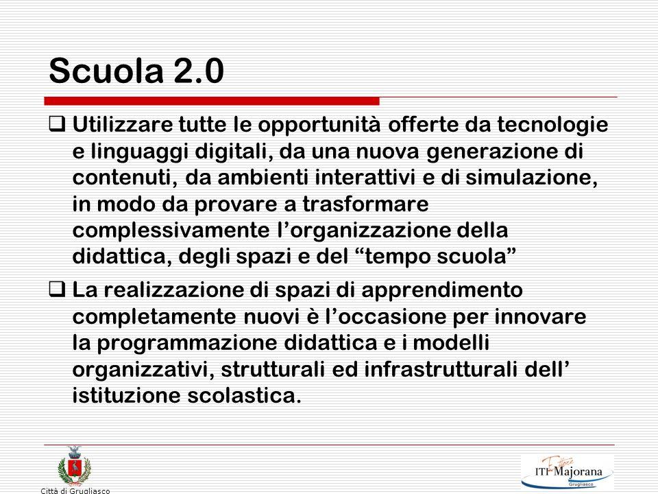 Città di Grugliasco Scuola 2.0  Utilizzare tutte le opportunità offerte da tecnologie e linguaggi digitali, da una nuova generazione di contenuti, da