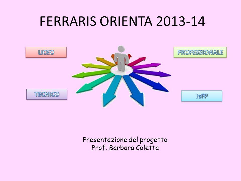 FERRARIS ORIENTA 2013-14 Presentazione del progetto Prof. Barbara Coletta