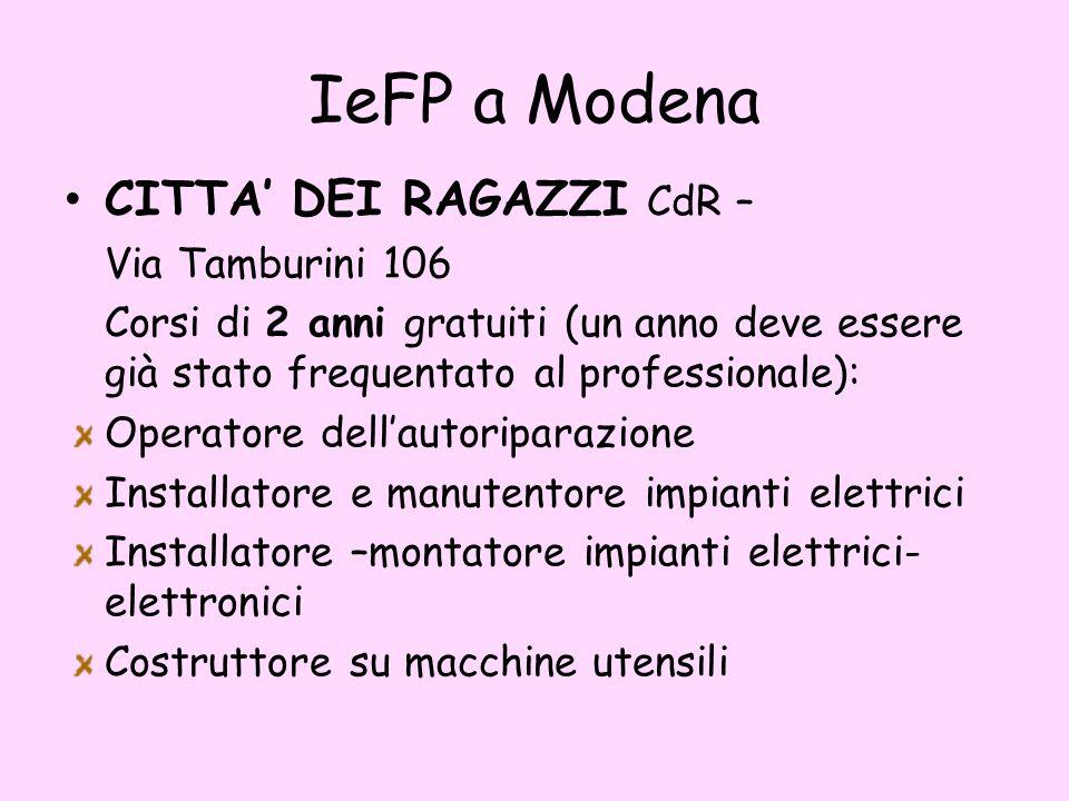 IeFP a Modena CITTA' DEI RAGAZZI CdR – Via Tamburini 106 Corsi di 2 anni gratuiti (un anno deve essere già stato frequentato al professionale): Operatore dell'autoriparazione Installatore e manutentore impianti elettrici Installatore –montatore impianti elettrici- elettronici Costruttore su macchine utensili