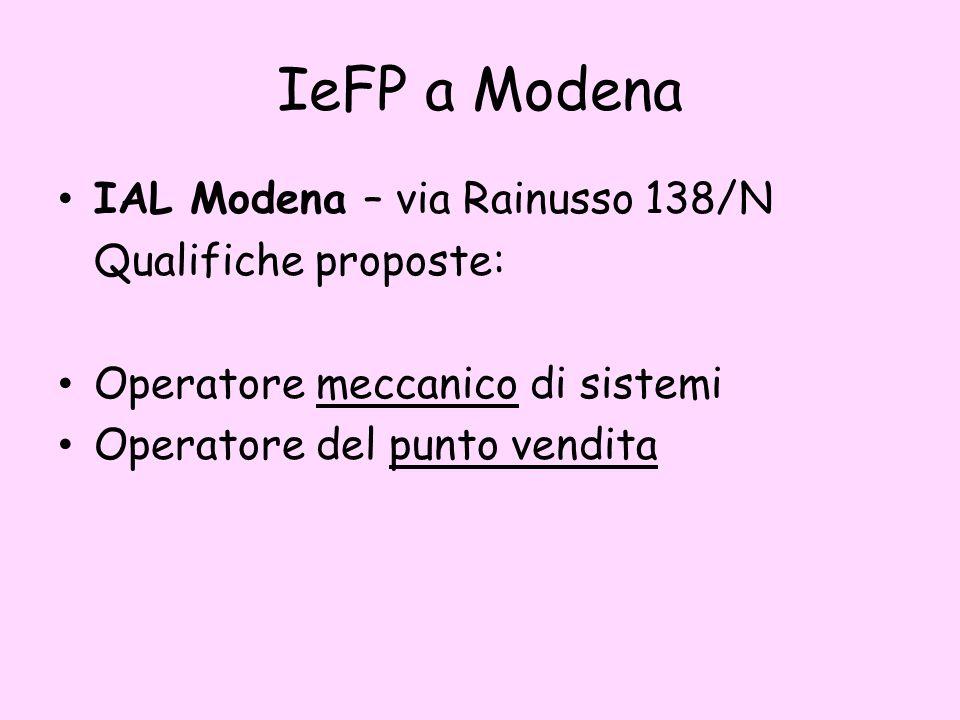 IeFP a Modena IAL Modena – via Rainusso 138/N Qualifiche proposte: Operatore meccanico di sistemi Operatore del punto vendita