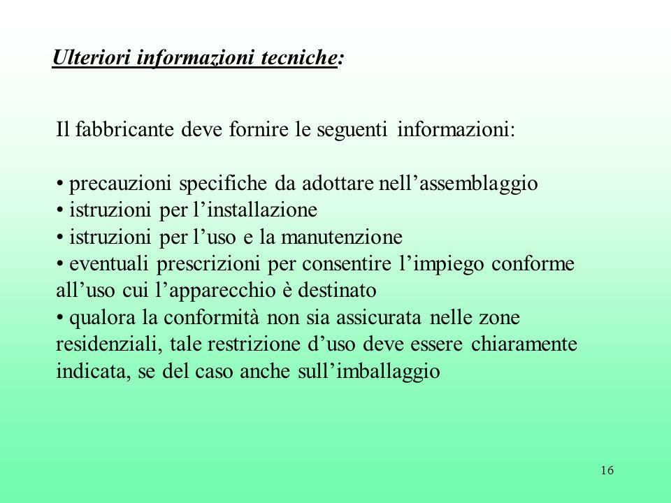 16 Ulteriori informazioni tecniche: Il fabbricante deve fornire le seguenti informazioni: precauzioni specifiche da adottare nell'assemblaggio istruzi