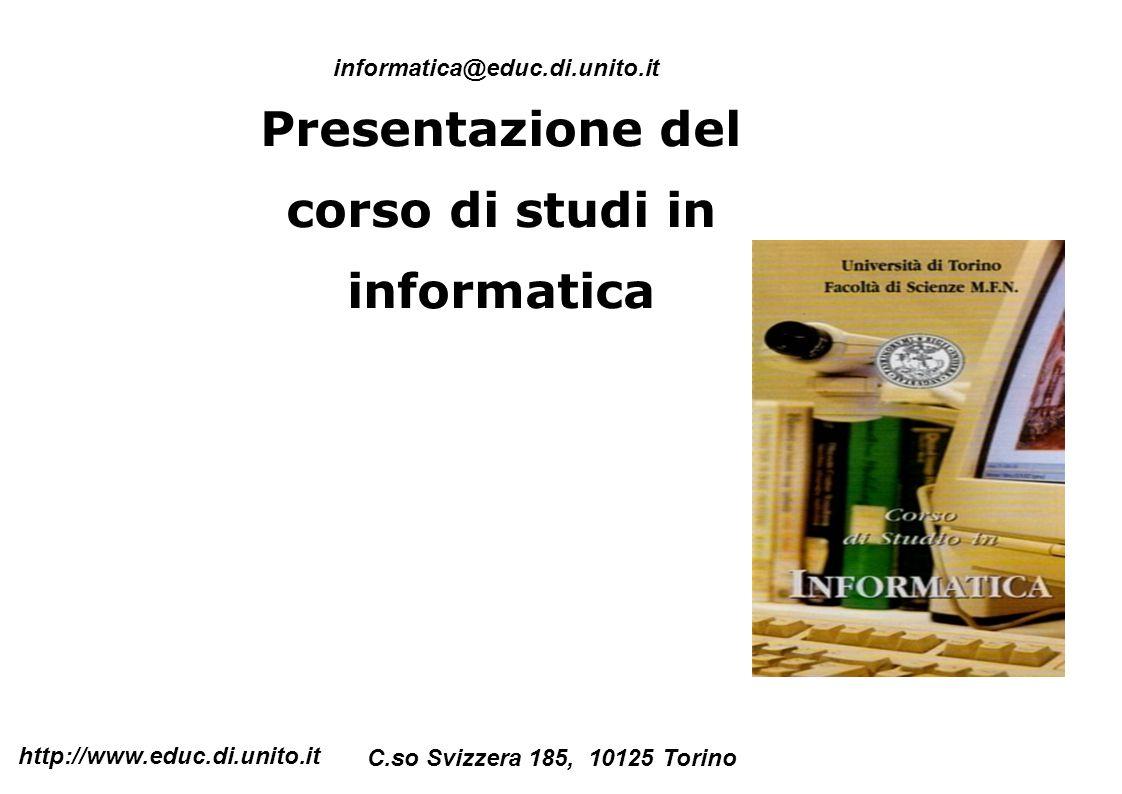 Presentazione del corso di studi in informatica http://www.educ.di.unito.it informatica@educ.di.unito.it C.so Svizzera 185, 10125 Torino