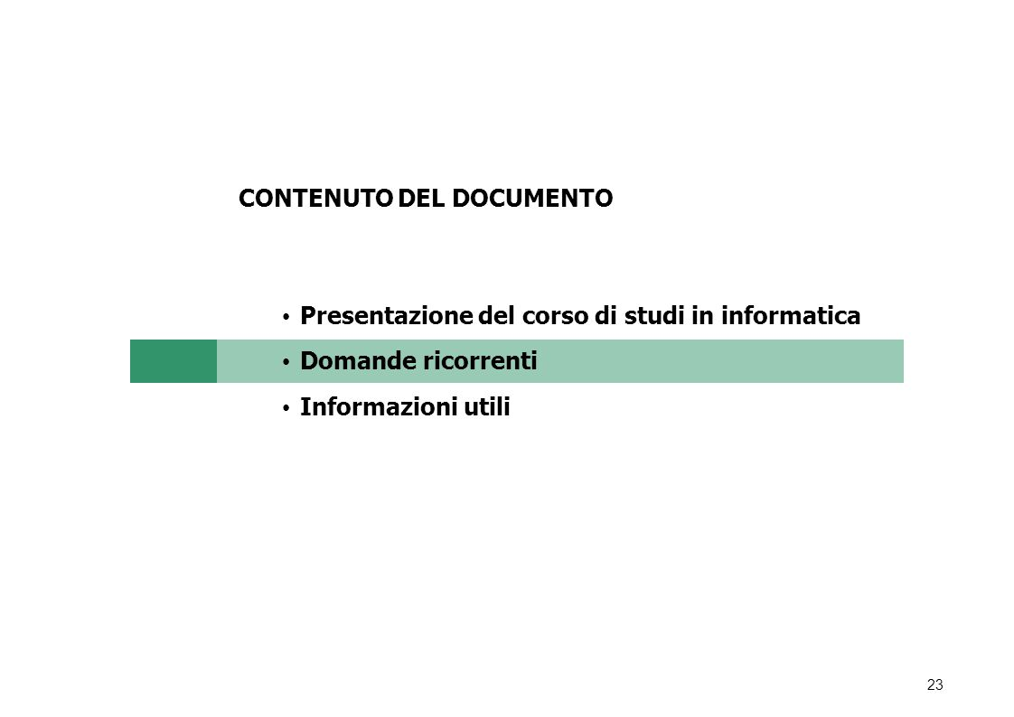23 CONTENUTO DEL DOCUMENTO Presentazione del corso di studi in informatica Domande ricorrenti Informazioni utili