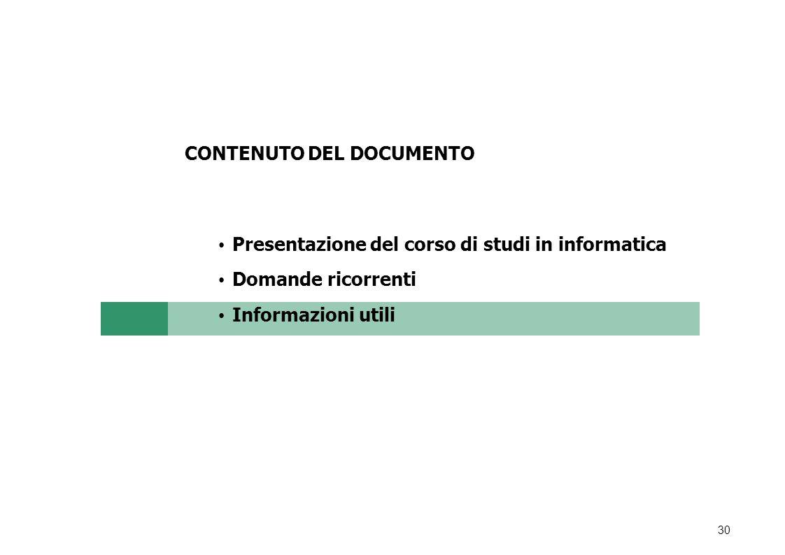 30 CONTENUTO DEL DOCUMENTO Presentazione del corso di studi in informatica Domande ricorrenti Informazioni utili