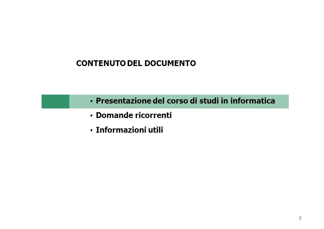 7 CONTENUTO DEL DOCUMENTO Presentazione del corso di studi in informatica Domande ricorrenti Informazioni utili