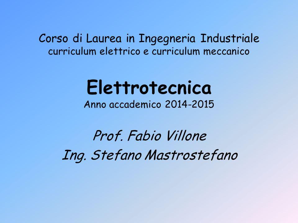 Elettrotecnica Anno accademico 2014-2015 Prof. Fabio Villone Ing. Stefano Mastrostefano Corso di Laurea in Ingegneria Industriale curriculum elettrico