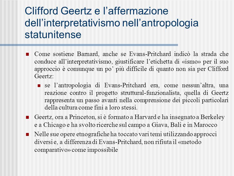 Clifford Geertz e l'affermazione dell'interpretativismo nell'antropologia statunitense Come sostiene Barnard, anche se Evans-Pritchard indicò la strad
