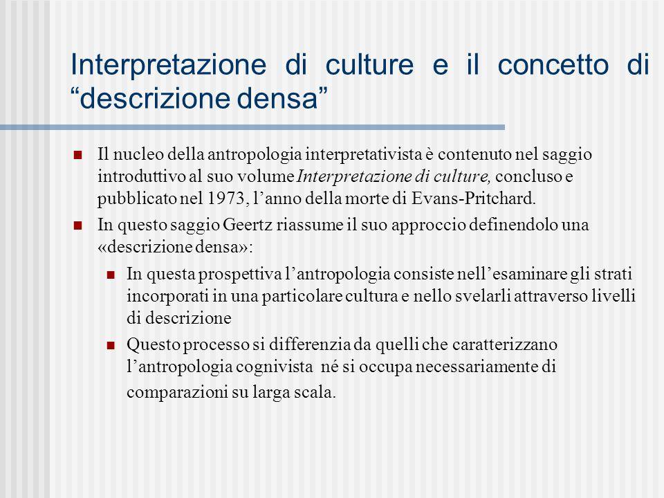 """Interpretazione di culture e il concetto di """"descrizione densa"""" Il nucleo della antropologia interpretativista è contenuto nel saggio introduttivo al"""