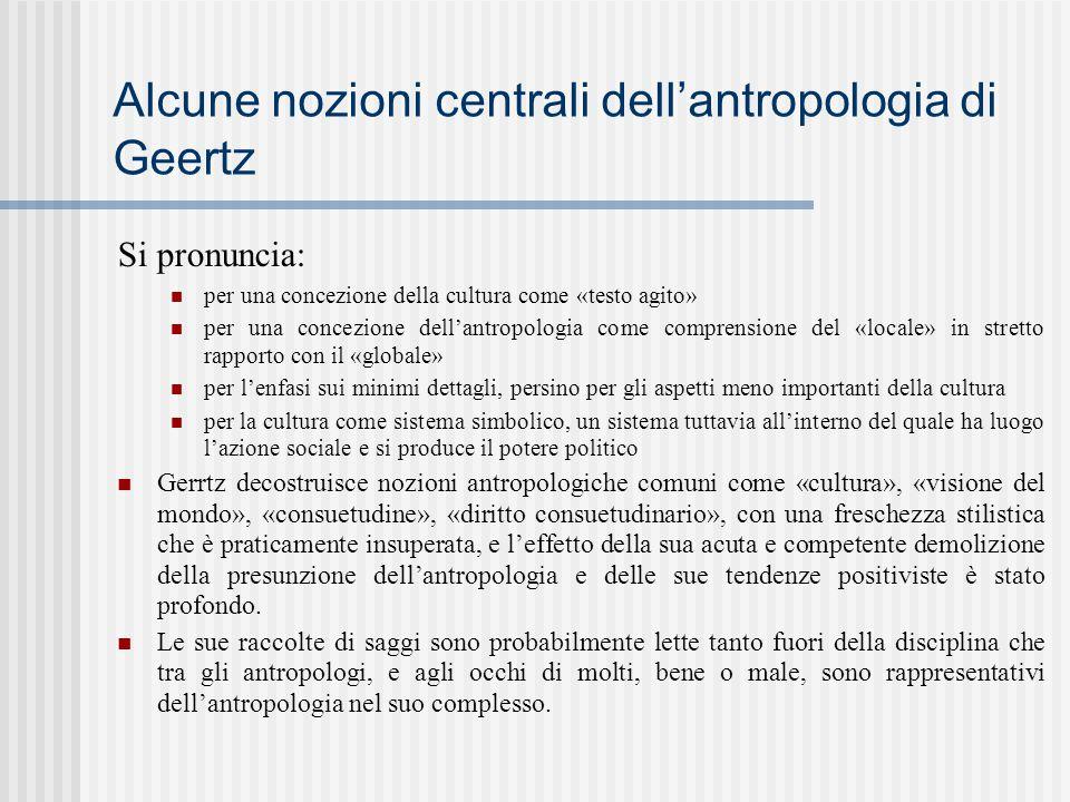 Alcune nozioni centrali dell'antropologia di Geertz Si pronuncia: per una concezione della cultura come «testo agito» per una concezione dell'antropol