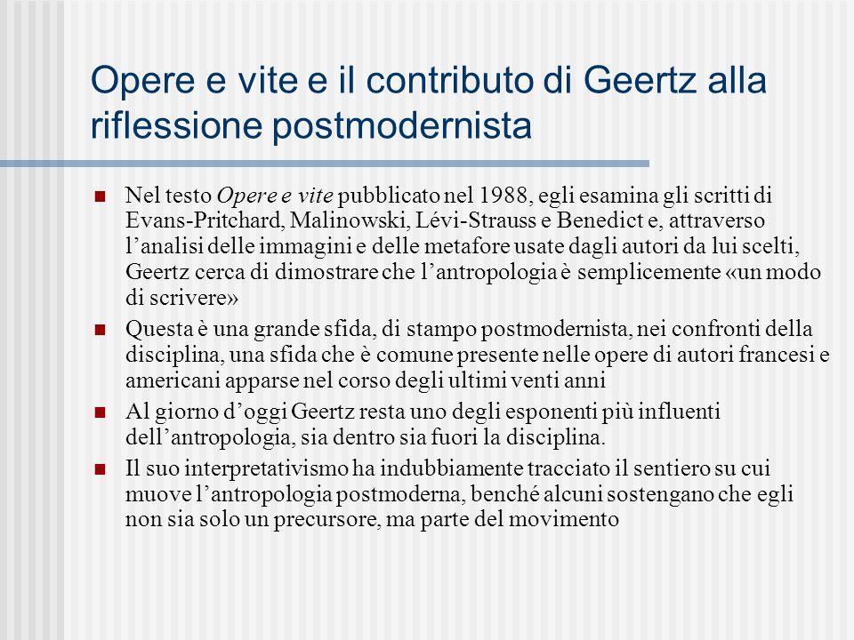Opere e vite e il contributo di Geertz alla riflessione postmodernista Nel testo Opere e vite pubblicato nel 1988, egli esamina gli scritti di Evans-P