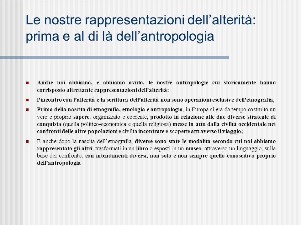 Le nostre rappresentazioni dell'alterità: prima e al di là dell'antropologia Anche noi abbiamo, e abbiamo avuto, le nostre antropologie cui storicamen