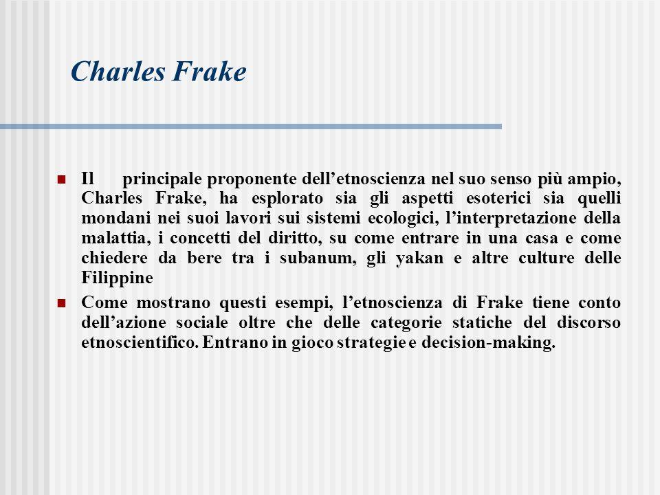 Charles Frake Ilprincipale proponente dell'etnoscienza nel suo senso più ampio, Charles Frake, ha esplorato sia gli aspetti esoterici sia quelli monda