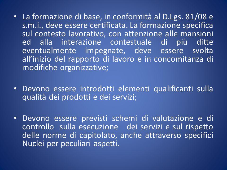 La formazione di base, in conformità al D.Lgs. 81/08 e s.m.i., deve essere certificata. La formazione specifica sul contesto lavorativo, con attenzion