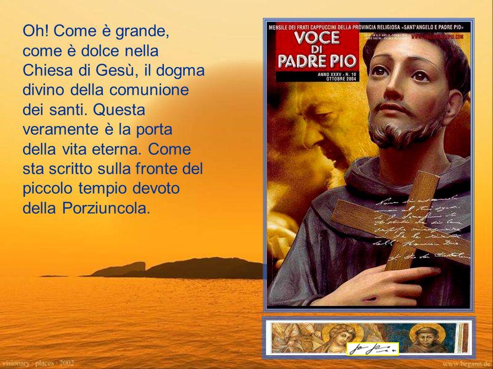 Oh.Come è grande, come è dolce nella Chiesa di Gesù, il dogma divino della comunione dei santi.