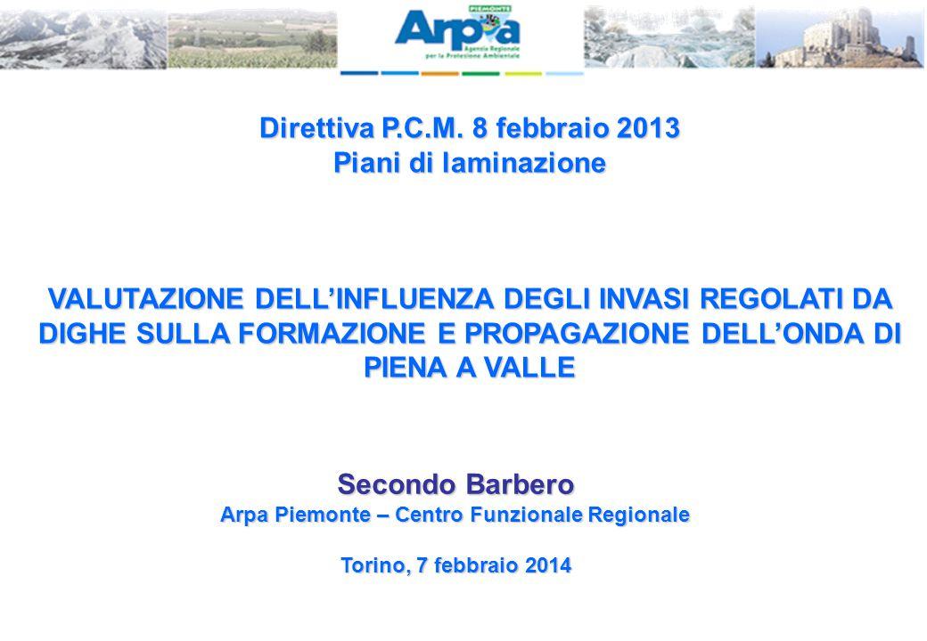 Secondo Barbero Arpa Piemonte – Centro Funzionale Regionale Torino, 7 febbraio 2014 Direttiva P.C.M. 8 febbraio 2013 Piani di laminazione VALUTAZIONE