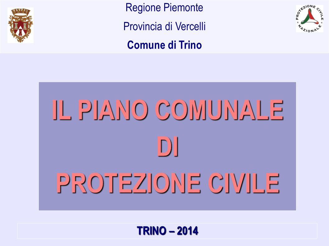 IL PIANO COMUNALE DI PROTEZIONE CIVILE TRINO – 2014 Regione Piemonte Provincia di Vercelli Comune di Trino