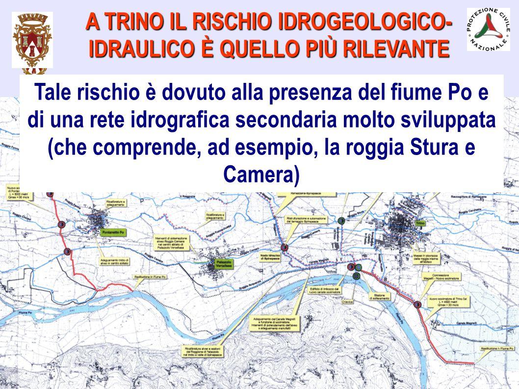 A TRINO IL RISCHIO IDROGEOLOGICO- IDRAULICO È QUELLO PIÙ RILEVANTE Tale rischio è dovuto alla presenza del fiume Po e di una rete idrografica secondar