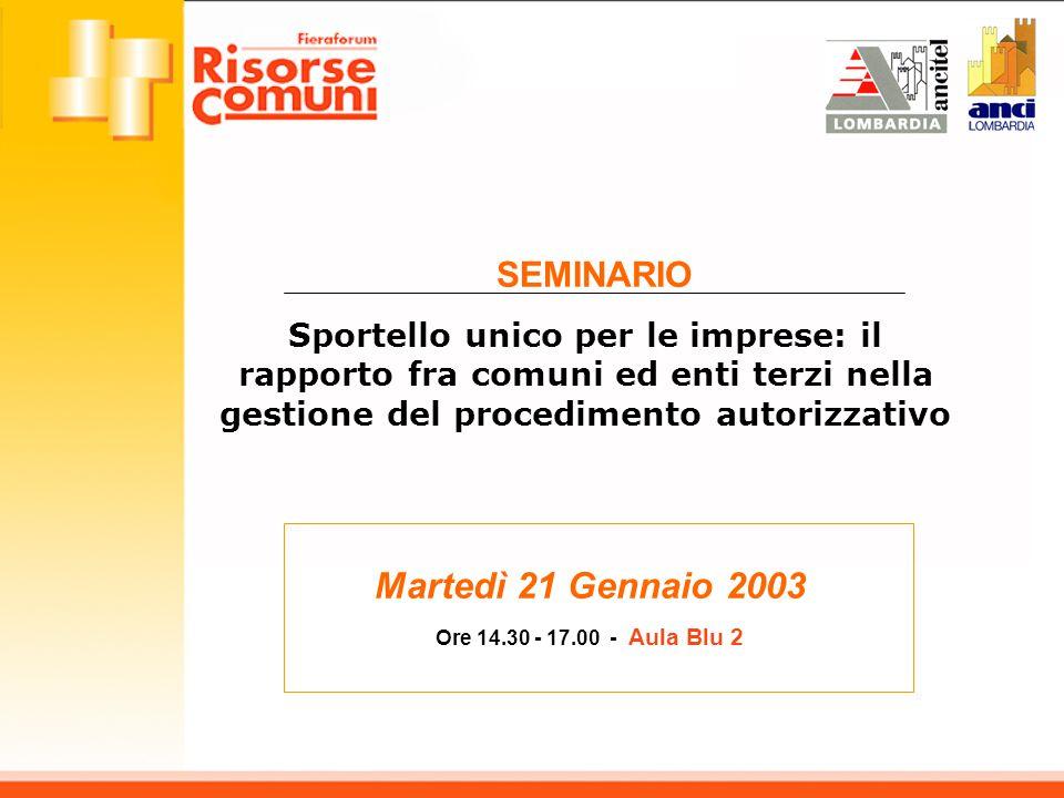 Martedì 21 Gennaio 2003 Ore 14.30 - 17.00 - Aula Blu 2 SEMINARIO Sportello unico per le imprese: il rapporto fra comuni ed enti terzi nella gestione d