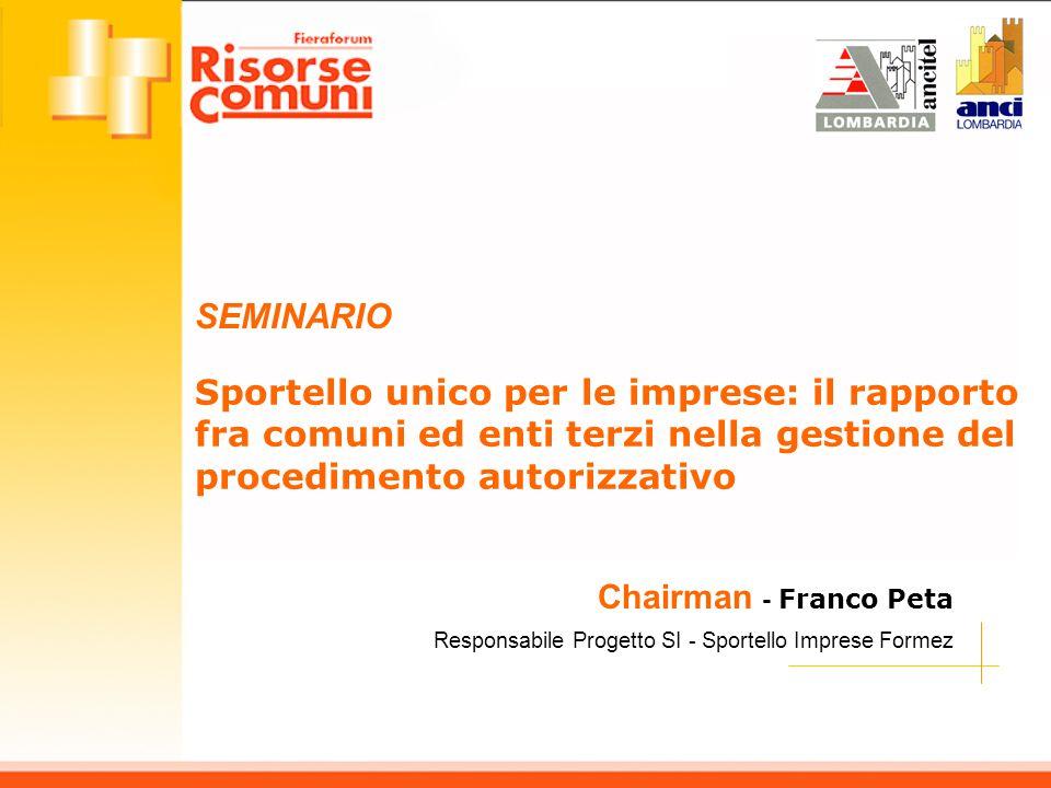 SEMINARIO Sportello unico per le imprese: il rapporto fra comuni ed enti terzi nella gestione del procedimento autorizzativo Chairman - Franco Peta Re
