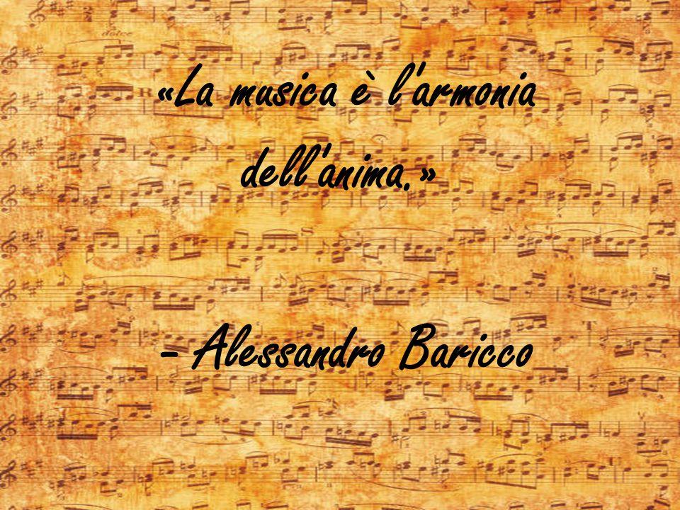 «La musica è l armonia dell anima.» - Alessandro Baricco