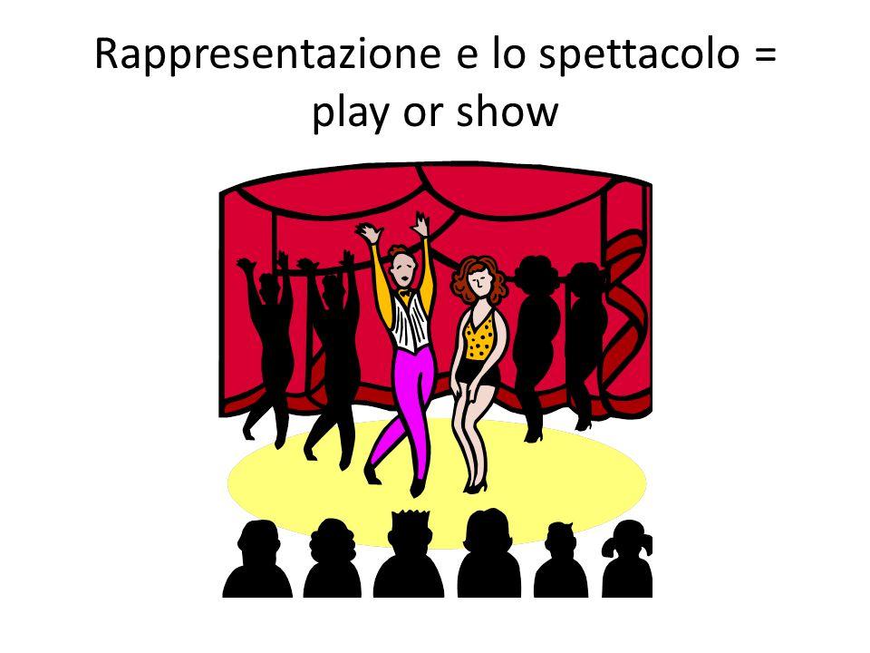 Rappresentazione e lo spettacolo = play or show
