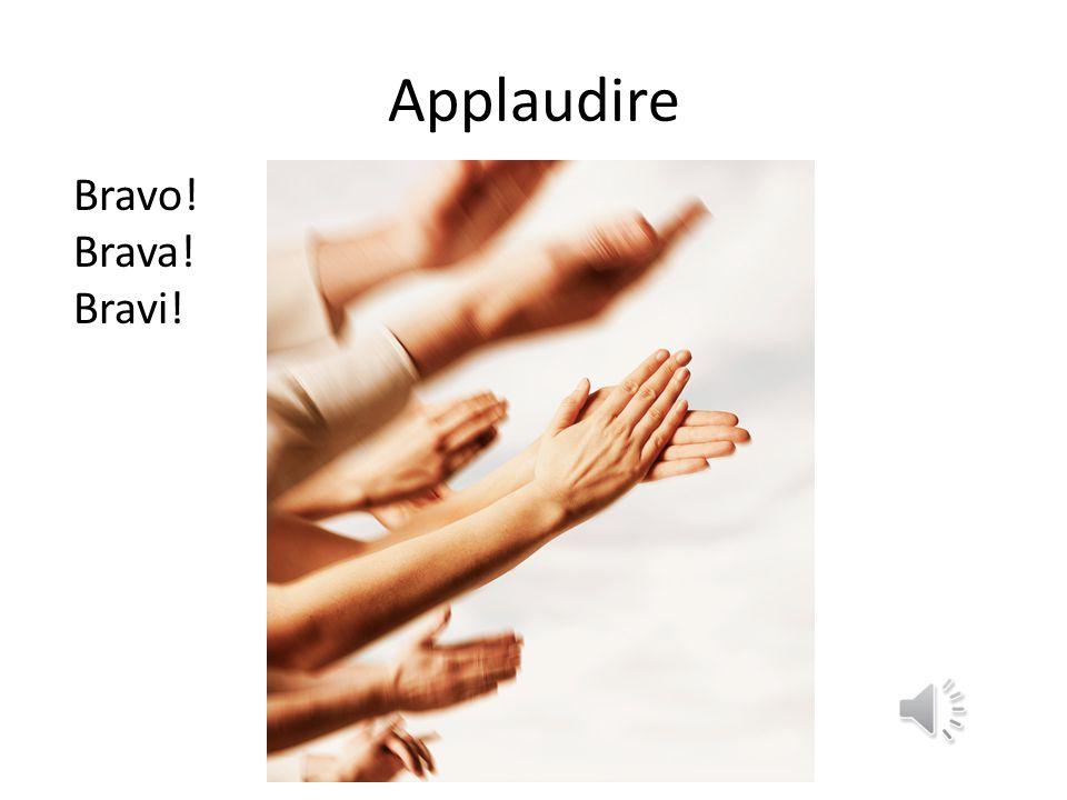 Applaudire Bravo! Brava! Bravi!