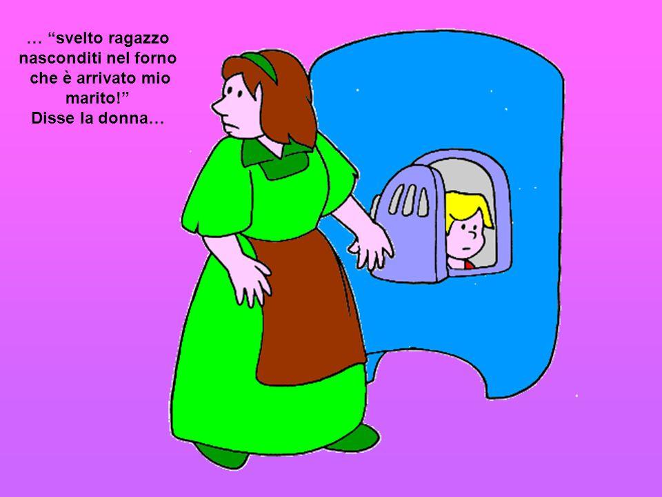 """… """"svelto ragazzo nasconditi nel forno che è arrivato mio marito!"""" Disse la donna…"""