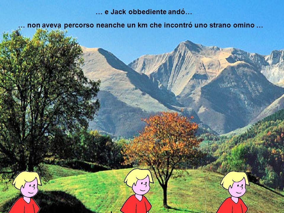 … e Jack obbediente andó… … non aveva percorso neanche un km che incontró uno strano omino …