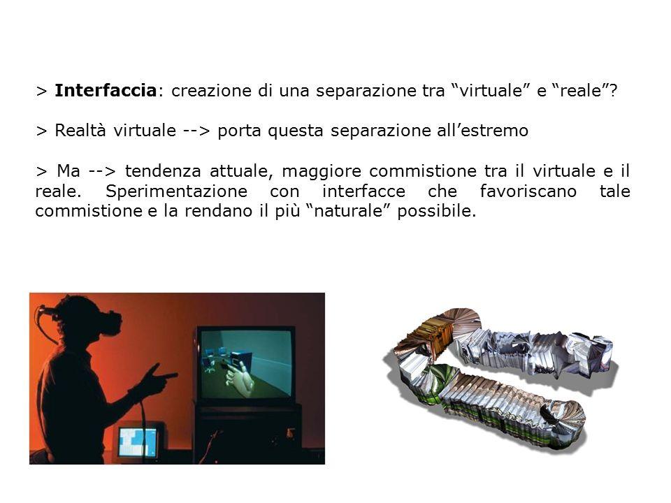 """> Interfaccia: creazione di una separazione tra """"virtuale"""" e """"reale""""? > Realtà virtuale --> porta questa separazione all'estremo > Ma --> tendenza att"""