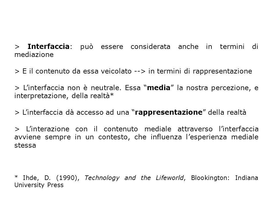 > Interfaccia: può essere considerata anche in termini di mediazione > E il contenuto da essa veicolato --> in termini di rappresentazione > L'interfa
