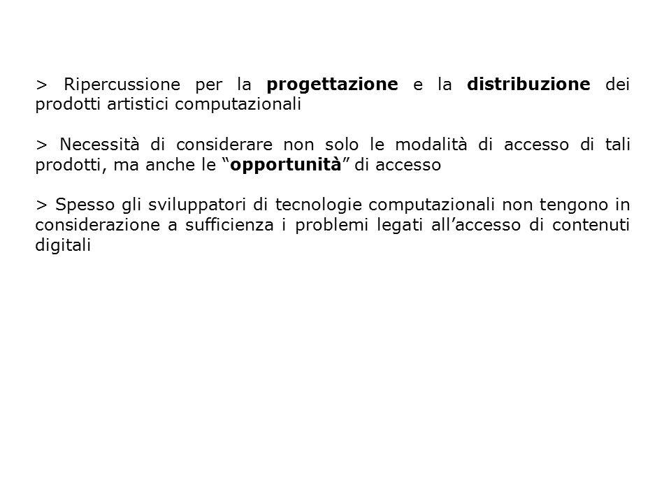 > Ripercussione per la progettazione e la distribuzione dei prodotti artistici computazionali > Necessità di considerare non solo le modalità di acces