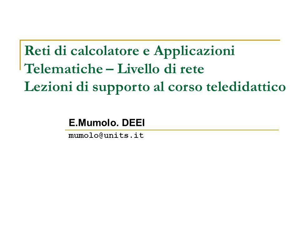 Reti di calcolatore e Applicazioni Telematiche – Livello di rete Lezioni di supporto al corso teledidattico E.Mumolo.